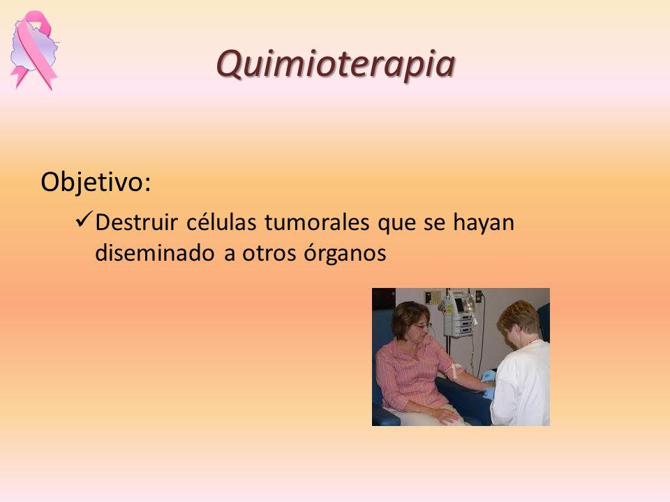 Quimioterapia Objetivo: Destruir células tumorales que se hayan diseminado a otros órganos