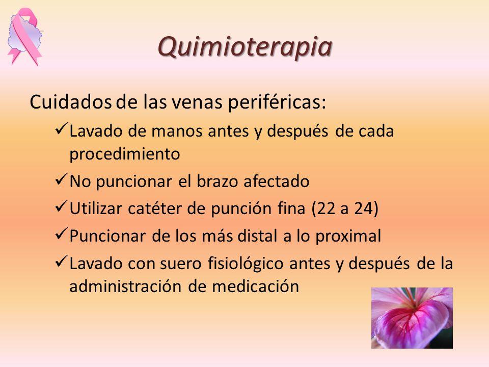 Quimioterapia Cuidados de las venas periféricas: Lavado de manos antes y después de cada procedimiento No puncionar el brazo afectado Utilizar catéter