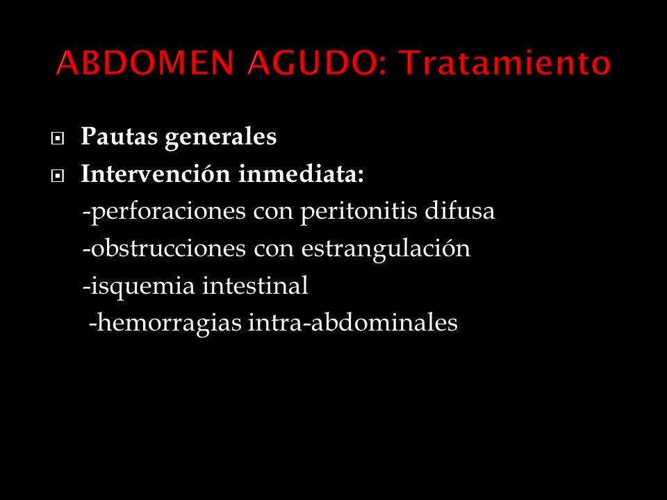 Pautas generales Intervención inmediata: -perforaciones con peritonitis difusa -obstrucciones con estrangulación -isquemia intestinal -hemorragias intra-abdominales