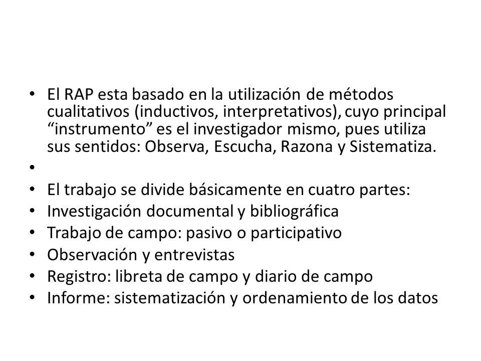 El RAP esta basado en la utilización de métodos cualitativos (inductivos, interpretativos), cuyo principal instrumento es el investigador mismo, pues