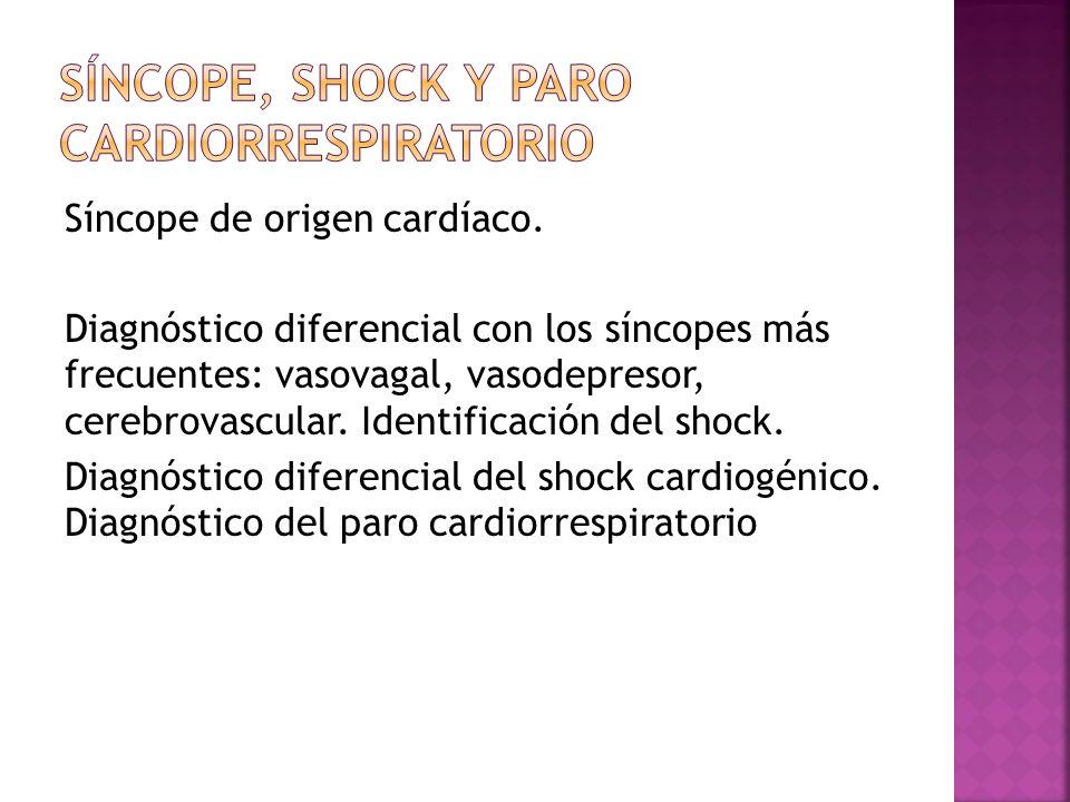 Síncope de origen cardíaco. Diagnóstico diferencial con los síncopes más frecuentes: vasovagal, vasodepresor, cerebrovascular. Identificación del shoc