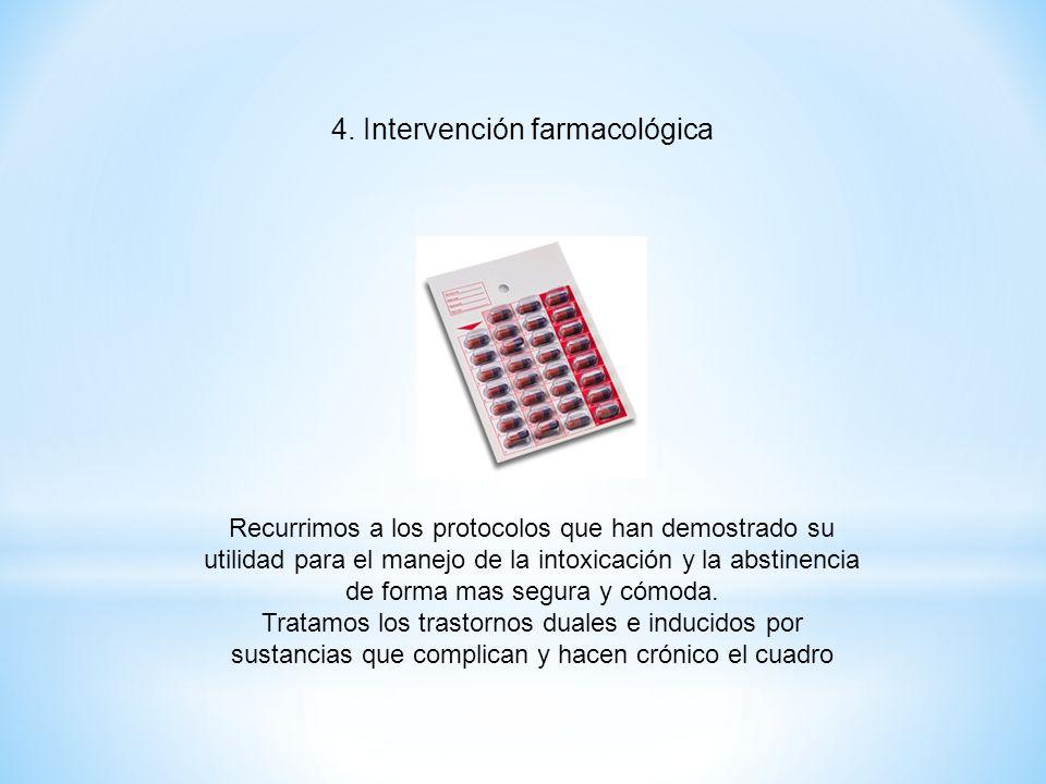 4. Intervención farmacológica Recurrimos a los protocolos que han demostrado su utilidad para el manejo de la intoxicación y la abstinencia de forma m