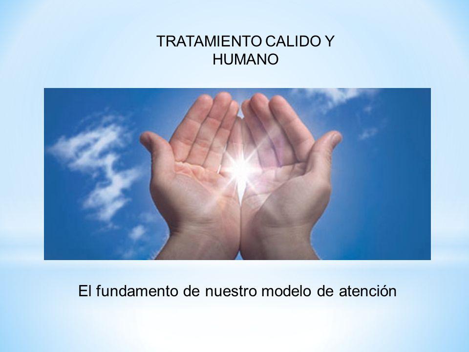 TRATAMIENTO CALIDO Y HUMANO El fundamento de nuestro modelo de atención