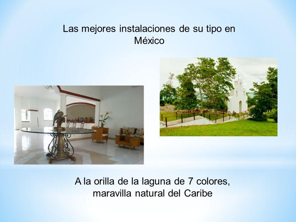 Las mejores instalaciones de su tipo en México A la orilla de la laguna de 7 colores, maravilla natural del Caribe