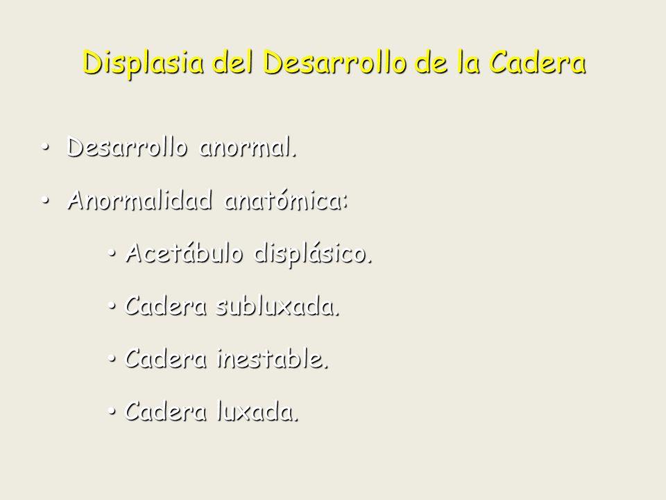 Displasia del Desarrollo de la Cadera Incidencia: Incidencia: 0,1 % de los recién nacidos.