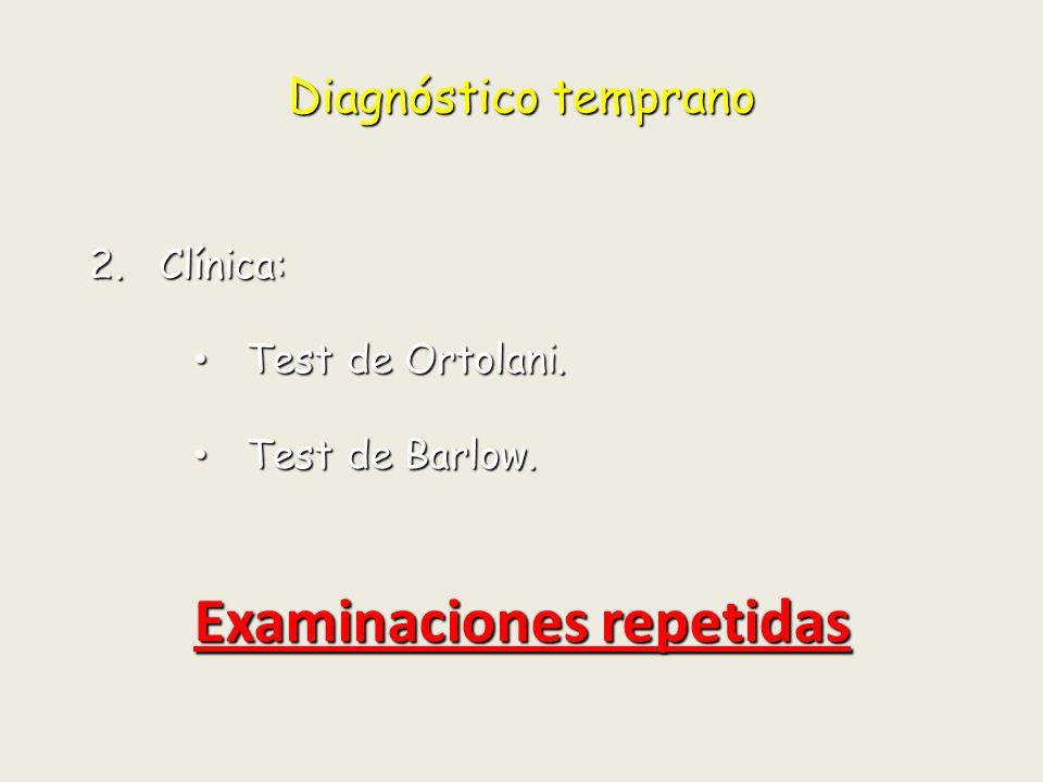 Diagnóstico temprano Test de Ortolani: Elevación + abducción del fémur.