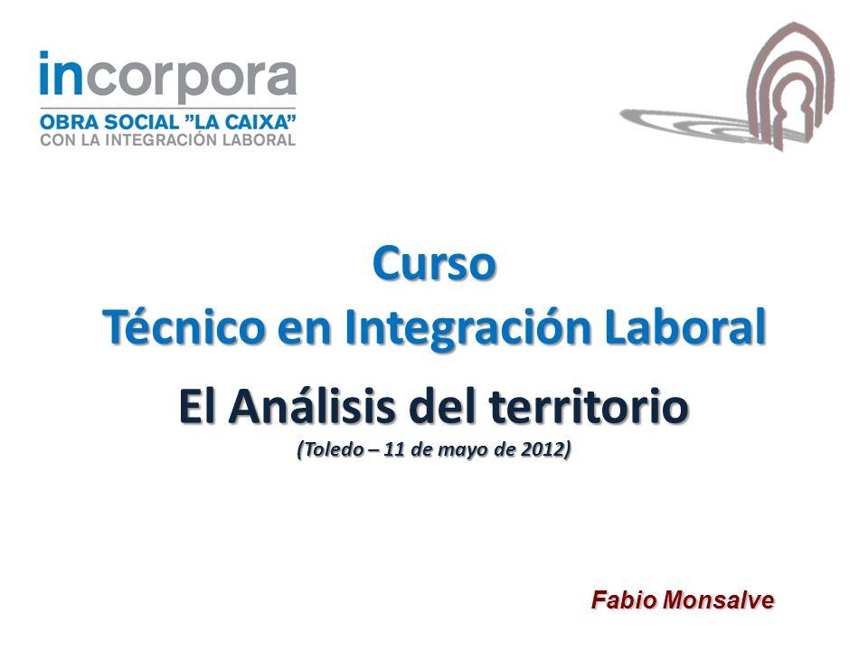 El Análisis del territorio (Toledo – 11 de mayo de 2012) Fabio Monsalve Curso Técnico en Integración Laboral