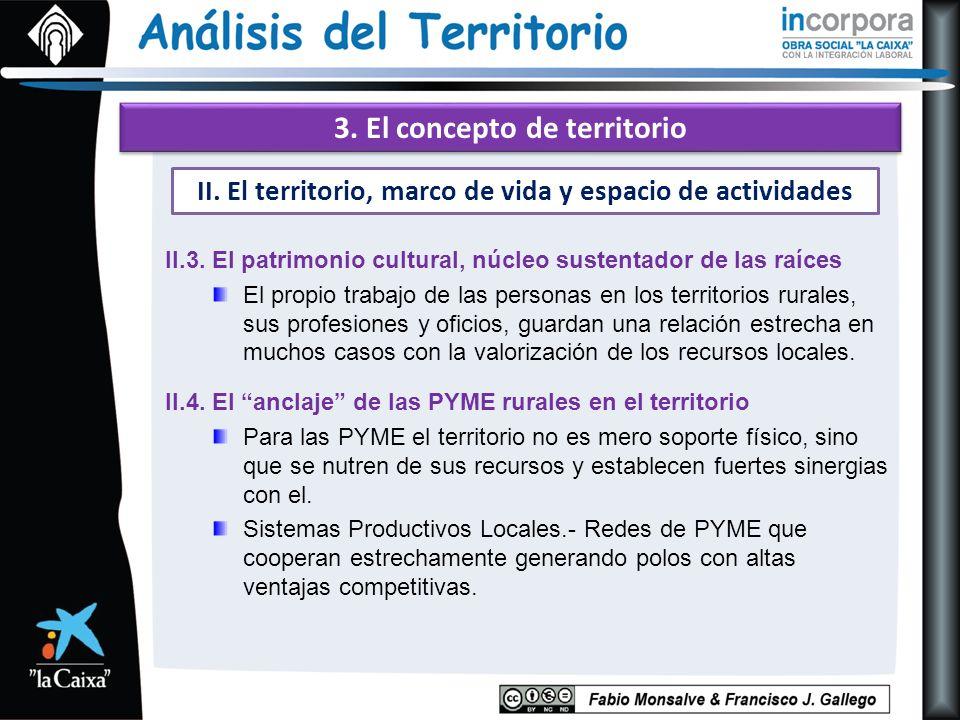 3. El concepto de territorio II.3. El patrimonio cultural, núcleo sustentador de las raíces El propio trabajo de las personas en los territorios rural