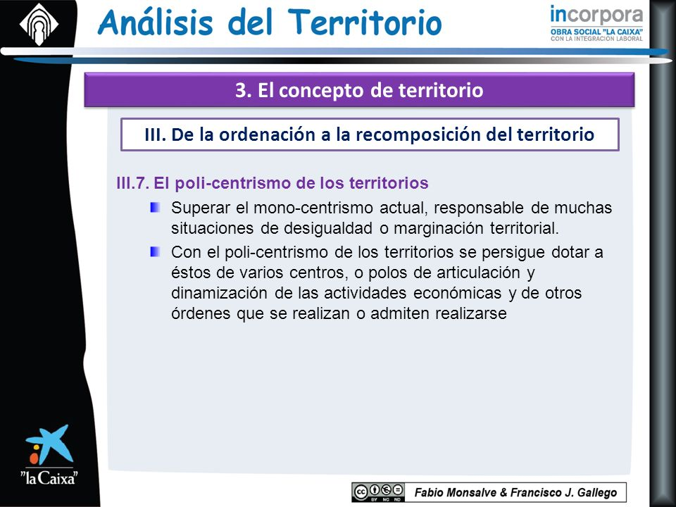 3. El concepto de territorio III.7. El poli-centrismo de los territorios Superar el mono-centrismo actual, responsable de muchas situaciones de desigu