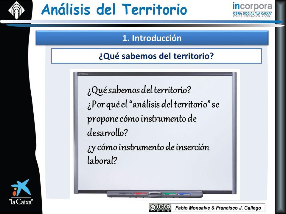1. Introducción ¿Qué sabemos del territorio? ¿Por qué el análisis del territorio se propone cómo instrumento de desarrollo? ¿y cómo instrumento de ins