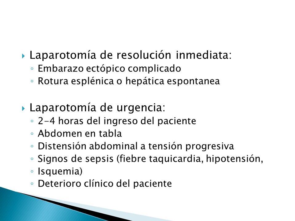 Laparotomía de resolución inmediata: Embarazo ectópico complicado Rotura esplénica o hepática espontanea Laparotomía de urgencia: 2-4 horas del ingres