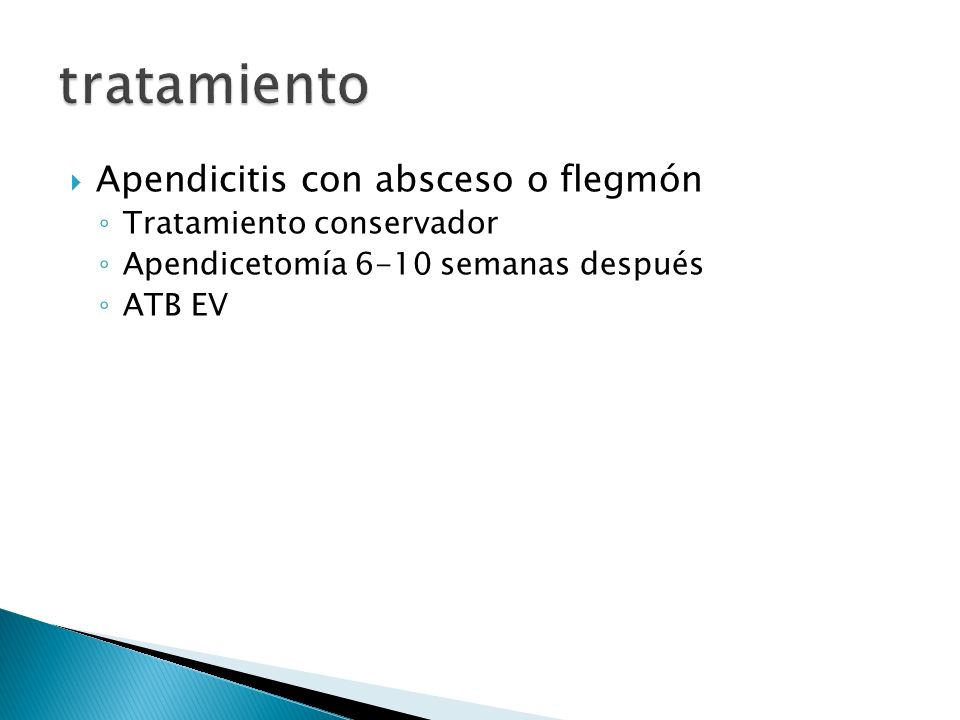 Apendicitis con absceso o flegmón Tratamiento conservador Apendicetomía 6-10 semanas después ATB EV