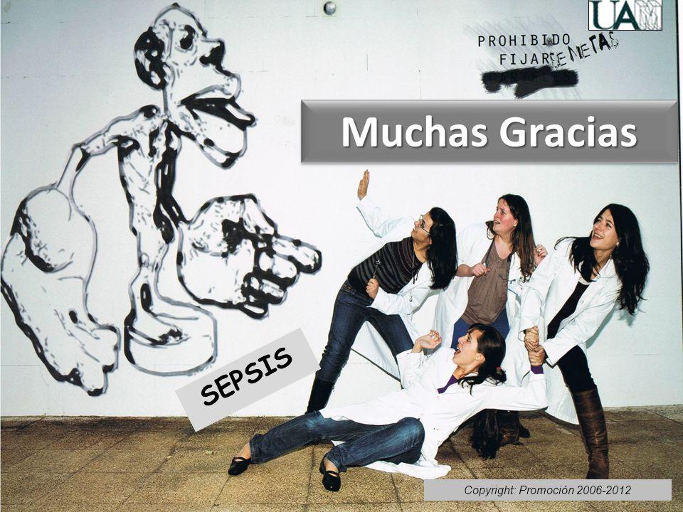 SEPSIS Copyright: Promoción 2006-2012 Muchas Gracias