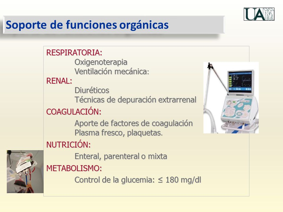 Soporte de funciones orgánicas RESPIRATORIA:Oxigenoterapia Ventilación mecánica : RENAL:Diuréticos Técnicas de depuración extrarrenal COAGULACIÓN: Apo