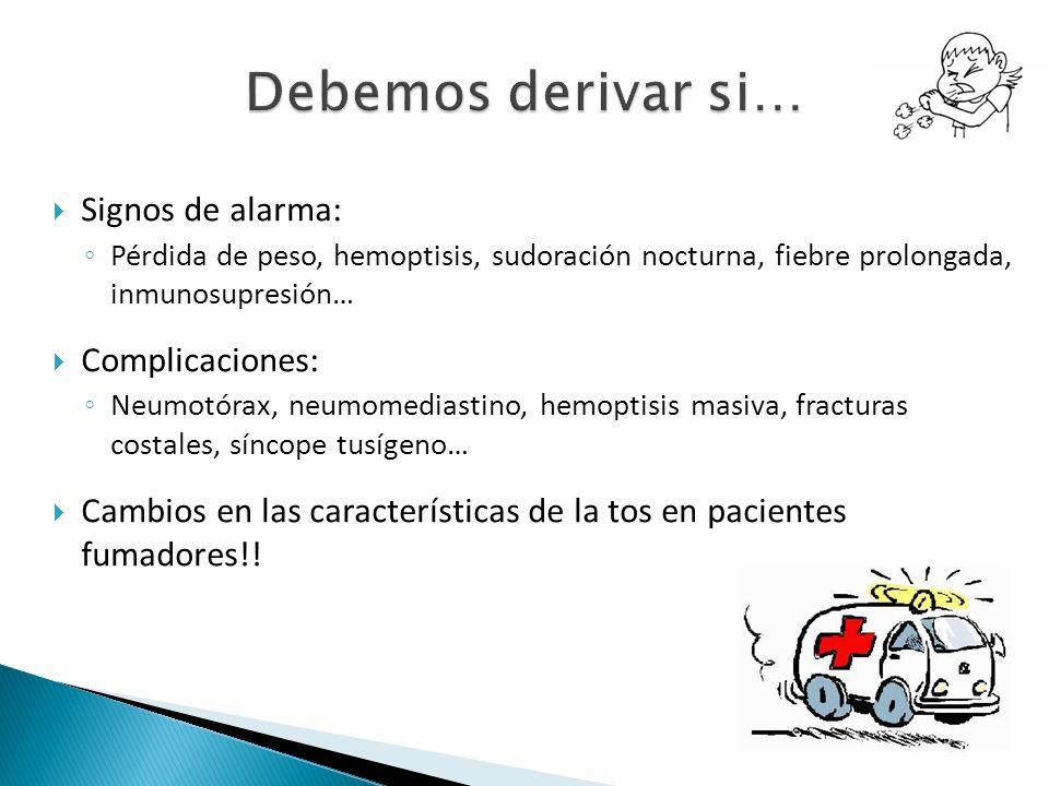 Signos de alarma: Pérdida de peso, hemoptisis, sudoración nocturna, fiebre prolongada, inmunosupresión… Complicaciones: Neumotórax, neumomediastino, h