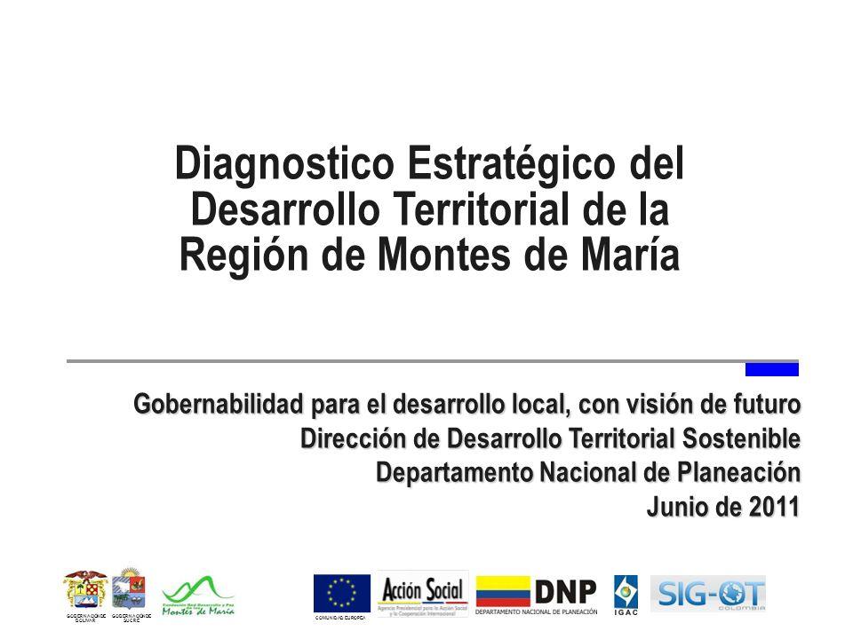 Gobernabilidad para el desarrollo local, con visión de futuro Dirección de Desarrollo Territorial Sostenible Departamento Nacional de Planeación Junio de 2011 Diagnostico Estratégico del Desarrollo Territorial de la Región de Montes de María GOBERNACIÓN DE SUCRE GOBERNACIÓN DE BOLIVAR COMUNIDAD EUROPEA