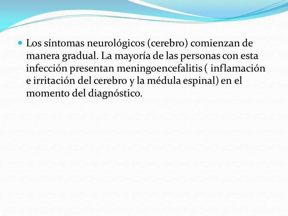 Los síntomas neurológicos (cerebro) comienzan de manera gradual.