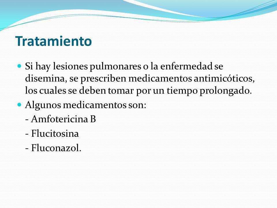 Tratamiento Si hay lesiones pulmonares o la enfermedad se disemina, se prescriben medicamentos antimicóticos, los cuales se deben tomar por un tiempo prolongado.