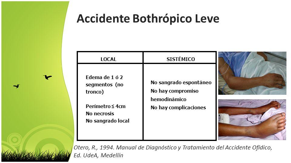 Otero, R., 1994. Manual de Diagnóstico y Tratamiento del Accidente Ofídico, Ed. UdeA, Medellín Accidente Bothrópico Leve LOCALSISTÉMICO Edema de 1 ó 2