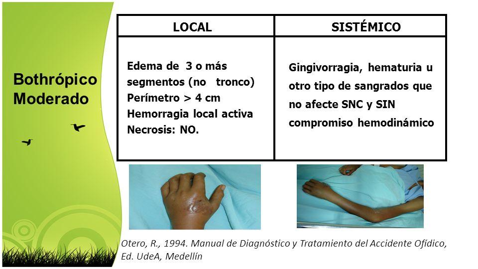 Otero, R., 1994. Manual de Diagnóstico y Tratamiento del Accidente Ofídico, Ed. UdeA, Medellín LOCALSISTÉMICO Edema de 3 o más segmentos (no tronco) P