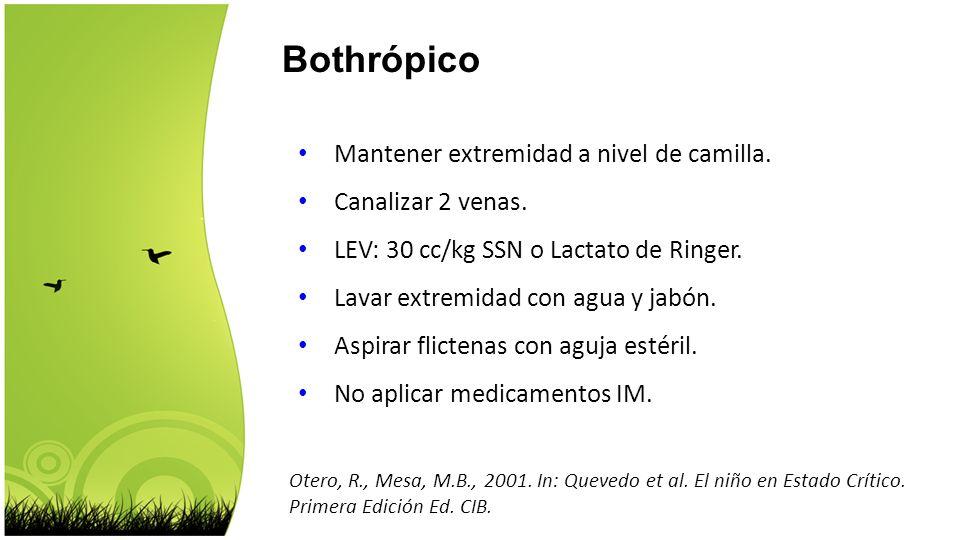 Otero, R., Mesa, M.B., 2001. In: Quevedo et al. El niño en Estado Crítico. Primera Edición Ed. CIB. Bothrópico Mantener extremidad a nivel de camilla.