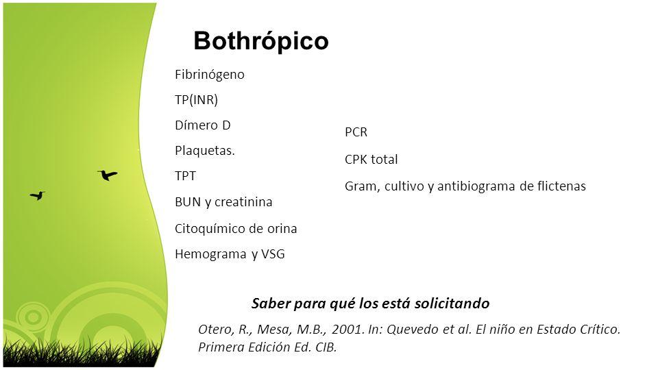 Otero, R., Mesa, M.B., 2001. In: Quevedo et al. El niño en Estado Crítico. Primera Edición Ed. CIB. Bothrópico Fibrinógeno TP(INR) Dímero D Plaquetas.