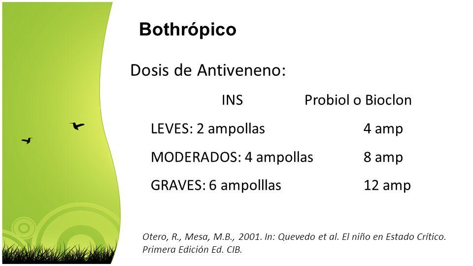 Otero, R., Mesa, M.B., 2001. In: Quevedo et al. El niño en Estado Crítico. Primera Edición Ed. CIB. Bothrópico Dosis de Antiveneno: INS Probiol o Bioc