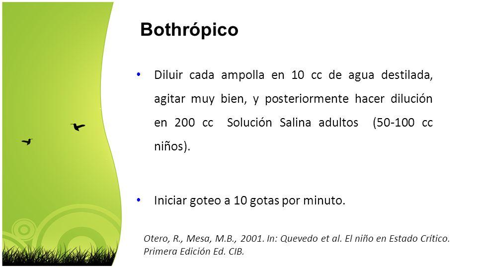 Otero, R., Mesa, M.B., 2001. In: Quevedo et al. El niño en Estado Crítico. Primera Edición Ed. CIB. Bothrópico Diluir cada ampolla en 10 cc de agua de