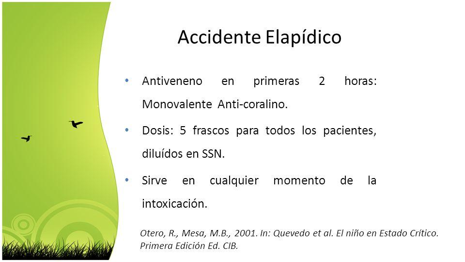 Otero, R., Mesa, M.B., 2001. In: Quevedo et al. El niño en Estado Crítico. Primera Edición Ed. CIB. Accidente Elapídico Antiveneno en primeras 2 horas