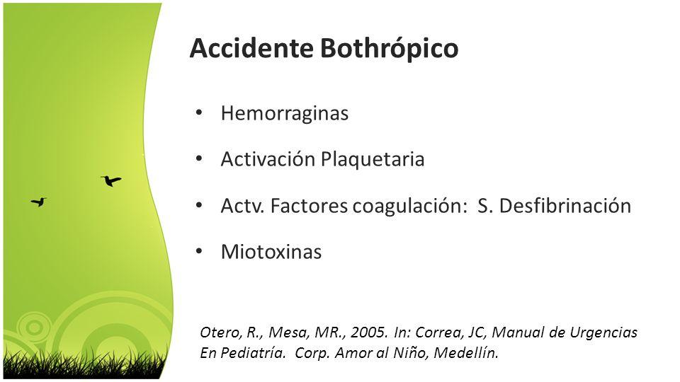 Hemorraginas Activación Plaquetaria Actv. Factores coagulación: S. Desfibrinación Miotoxinas Accidente Bothrópico Otero, R., Mesa, MR., 2005. In: Corr