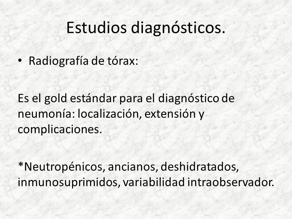 Estudios diagnósticos. Radiografía de tórax: Es el gold estándar para el diagnóstico de neumonía: localización, extensión y complicaciones. *Neutropén
