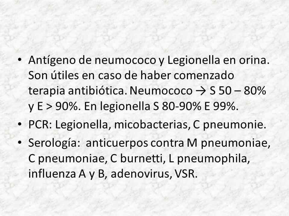 Antígeno de neumococo y Legionella en orina. Son útiles en caso de haber comenzado terapia antibiótica. Neumococo S 50 – 80% y E > 90%. En legionella