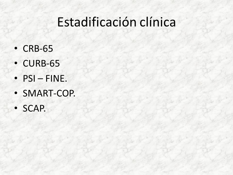 Estadificación clínica CRB-65 CURB-65 PSI – FINE. SMART-COP. SCAP.