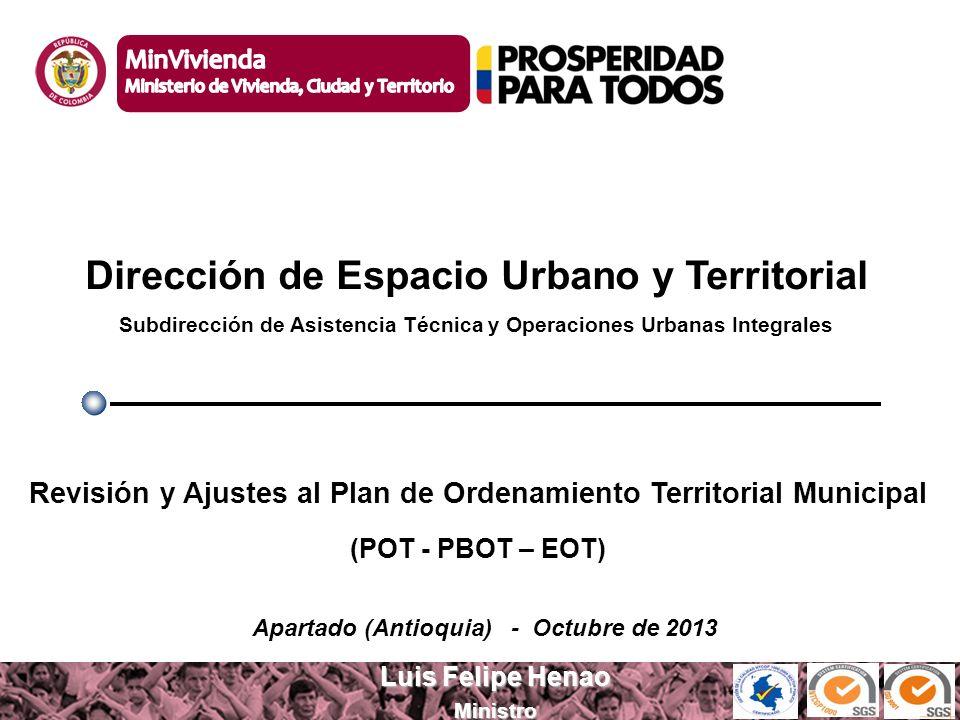 100MILviviendas100MILviviendas Luis Felipe Henao Ministro Revisión y Ajustes al Plan de Ordenamiento Territorial Municipal (POT - PBOT – EOT) Direcció