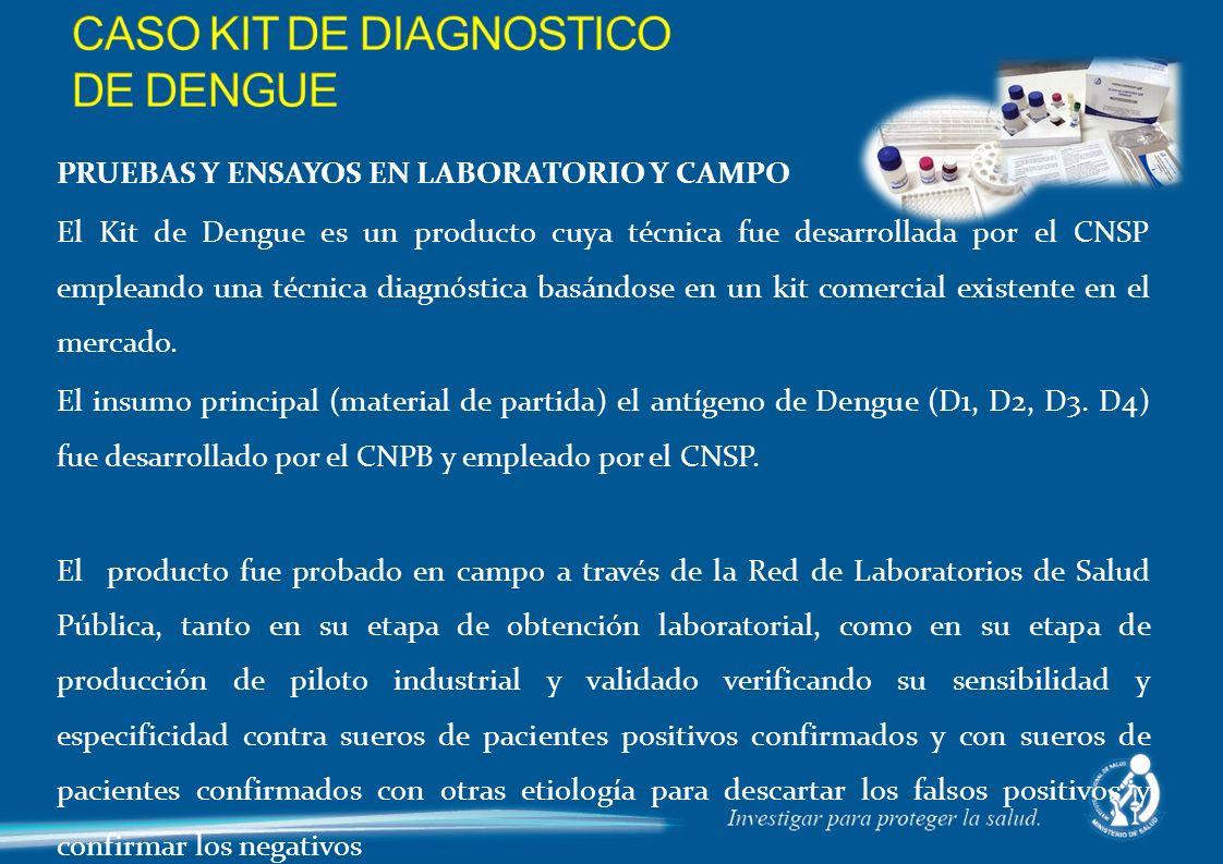 PRUEBAS Y ENSAYOS EN LABORATORIO Y CAMPO El Kit de Dengue es un producto cuya técnica fue desarrollada por el CNSP empleando una técnica diagnóstica basándose en un kit comercial existente en el mercado.