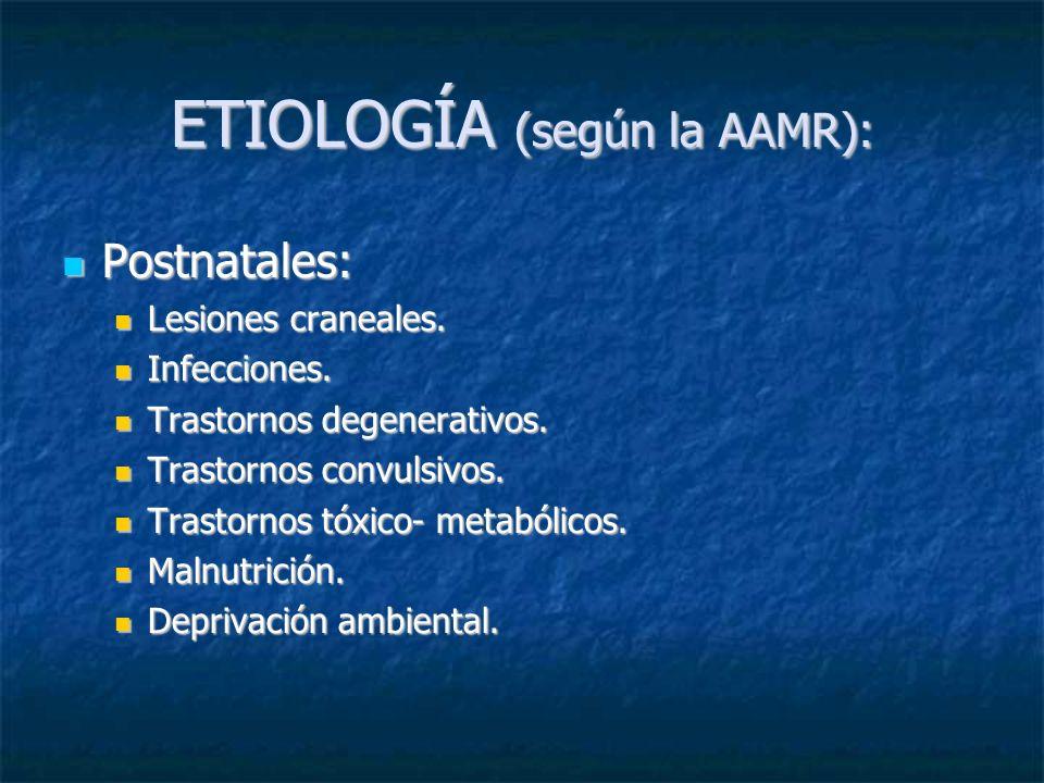ETIOLOGÍA (según la AAMR): Postnatales: Postnatales: Lesiones craneales. Lesiones craneales. Infecciones. Infecciones. Trastornos degenerativos. Trast