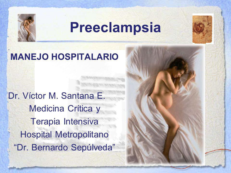 Preeclampsia MANEJO HOSPITALARIO Dr.Víctor M. Santana E.