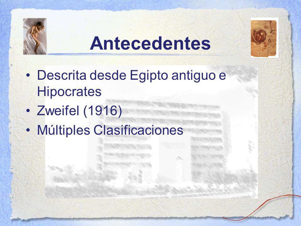 Antecedentes Descrita desde Egipto antiguo e Hipocrates Zweifel (1916) Múltiples Clasificaciones