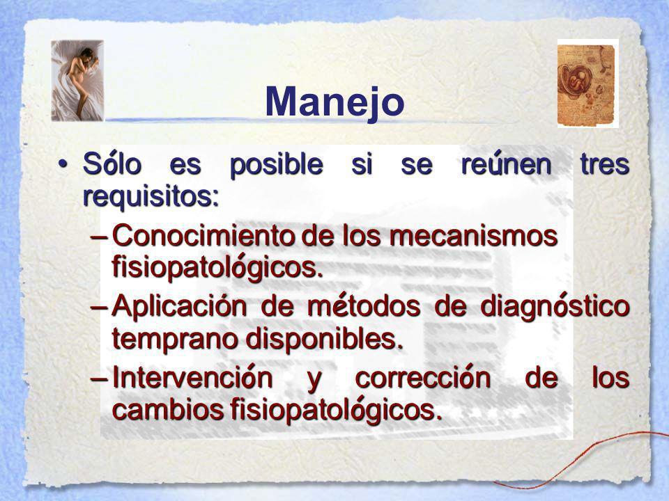 Manejo Sólo es posible si se reúnen tres requisitos: Sólo es posible si se reúnen tres requisitos: – Conocimiento de los mecanismos fisiopatológicos.