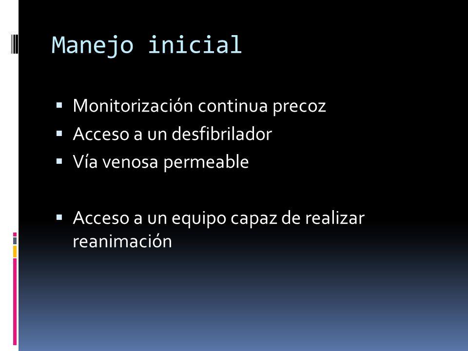 Manejo inicial Monitorización continua precoz Acceso a un desfibrilador Vía venosa permeable Acceso a un equipo capaz de realizar reanimación