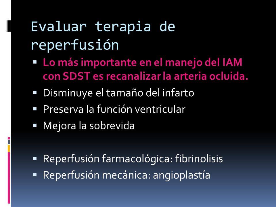 Evaluar terapia de reperfusión Lo más importante en el manejo del IAM con SDST es recanalizar la arteria ocluida. Disminuye el tamaño del infarto Pres