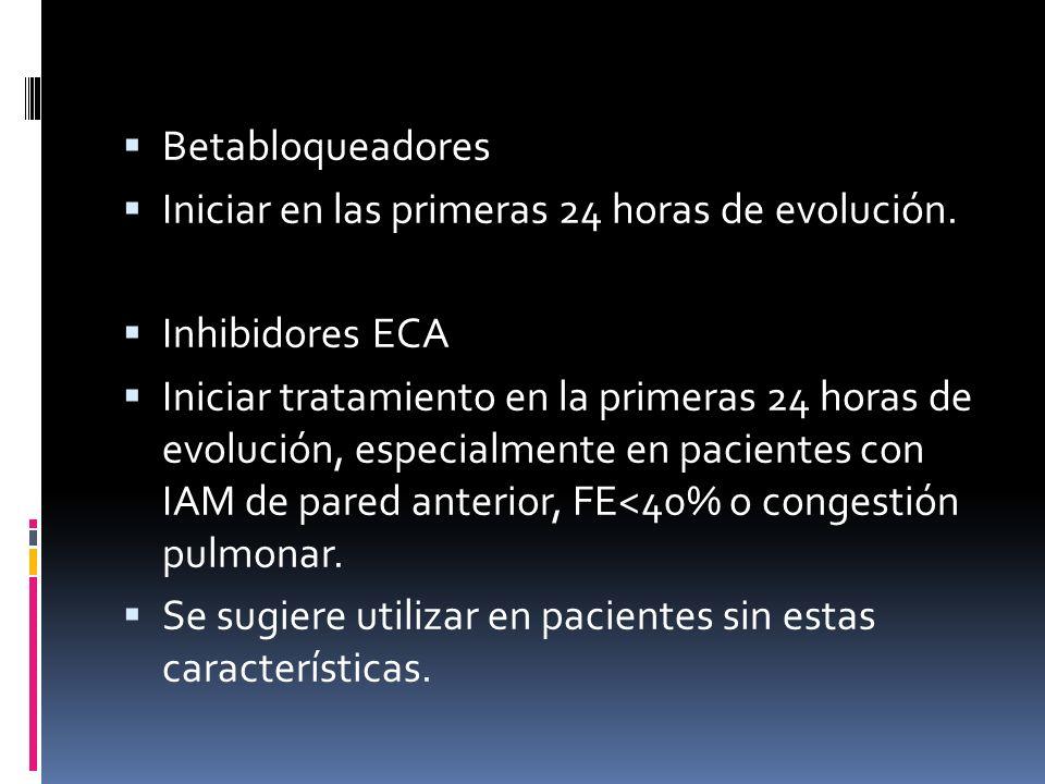 Betabloqueadores Iniciar en las primeras 24 horas de evolución. Inhibidores ECA Iniciar tratamiento en la primeras 24 horas de evolución, especialment