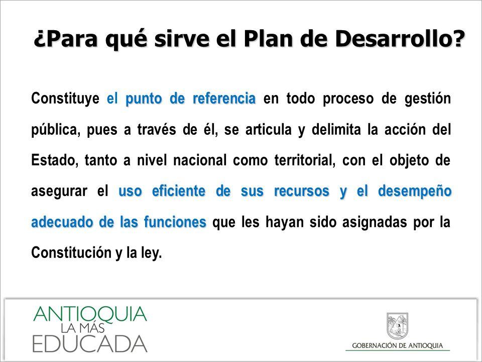 ¿Para qué sirve el Plan de Desarrollo? punto de referencia uso eficiente de sus recursos y el desempeño adecuado de las funciones Constituye el punto