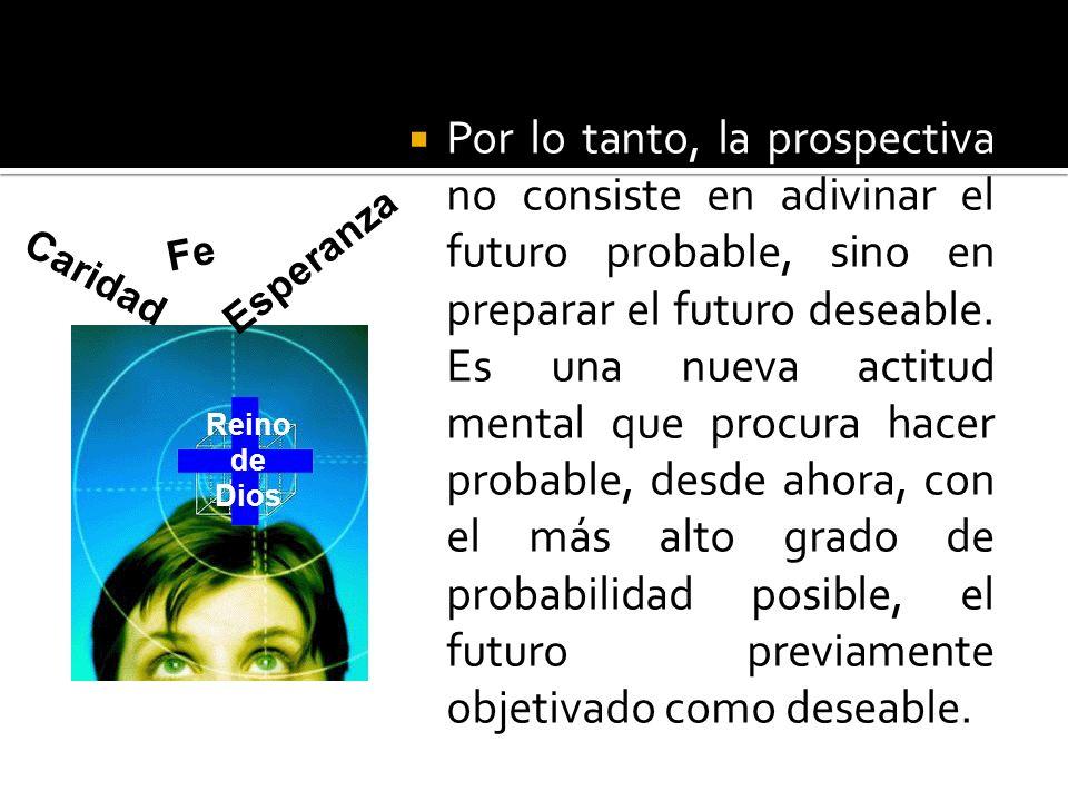 Por lo tanto, la prospectiva no consiste en adivinar el futuro probable, sino en preparar el futuro deseable. Es una nueva actitud mental que procura