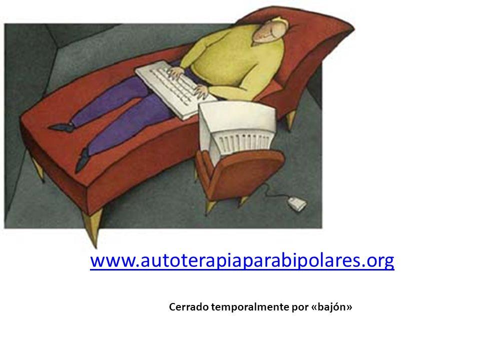 www.autoterapiaparabipolares.org Cerrado temporalmente por «bajón»