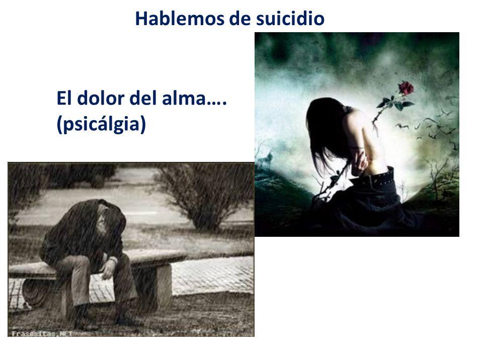 Hablemos de suicidio El dolor del alma…. (psicálgia)