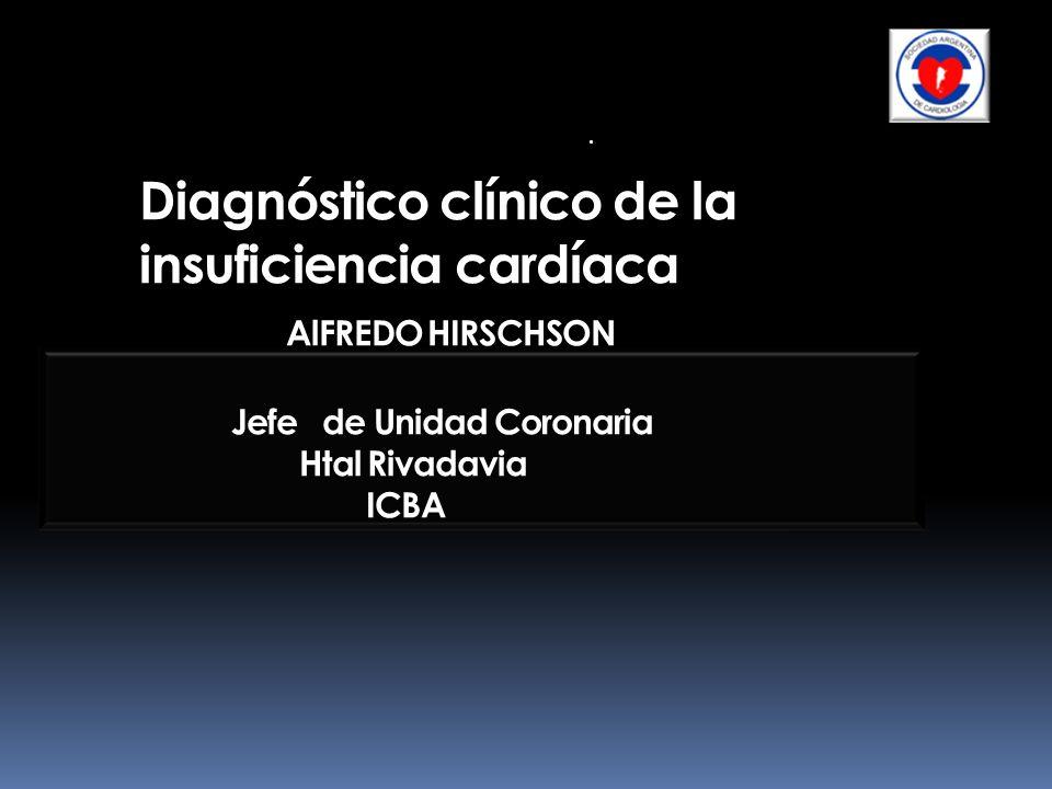 Diagnóstico clínico de la insuficiencia cardíaca AlFREDO HIRSCHSON Jefe de Unidad Coronaria Htal Rivadavia ICBA.