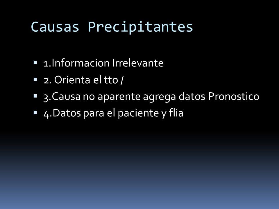 1.Informacion Irrelevante 2. Orienta el tto / 3.Causa no aparente agrega datos Pronostico 4.Datos para el paciente y flia
