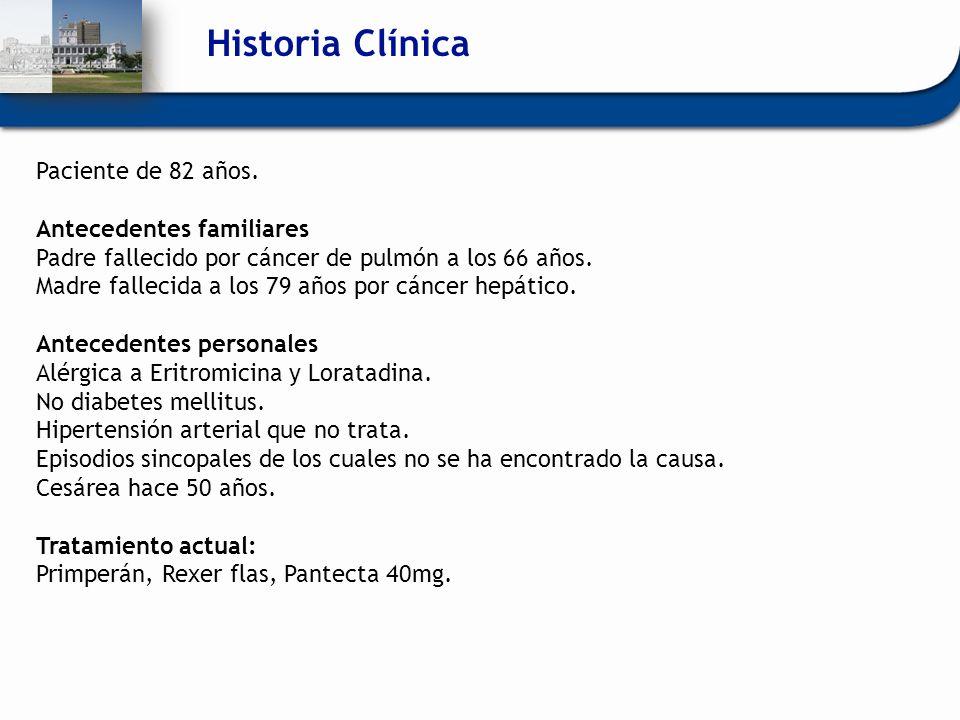 Historia Clínica Paciente de 82 años. Antecedentes familiares Padre fallecido por cáncer de pulmón a los 66 años. Madre fallecida a los 79 años por cá