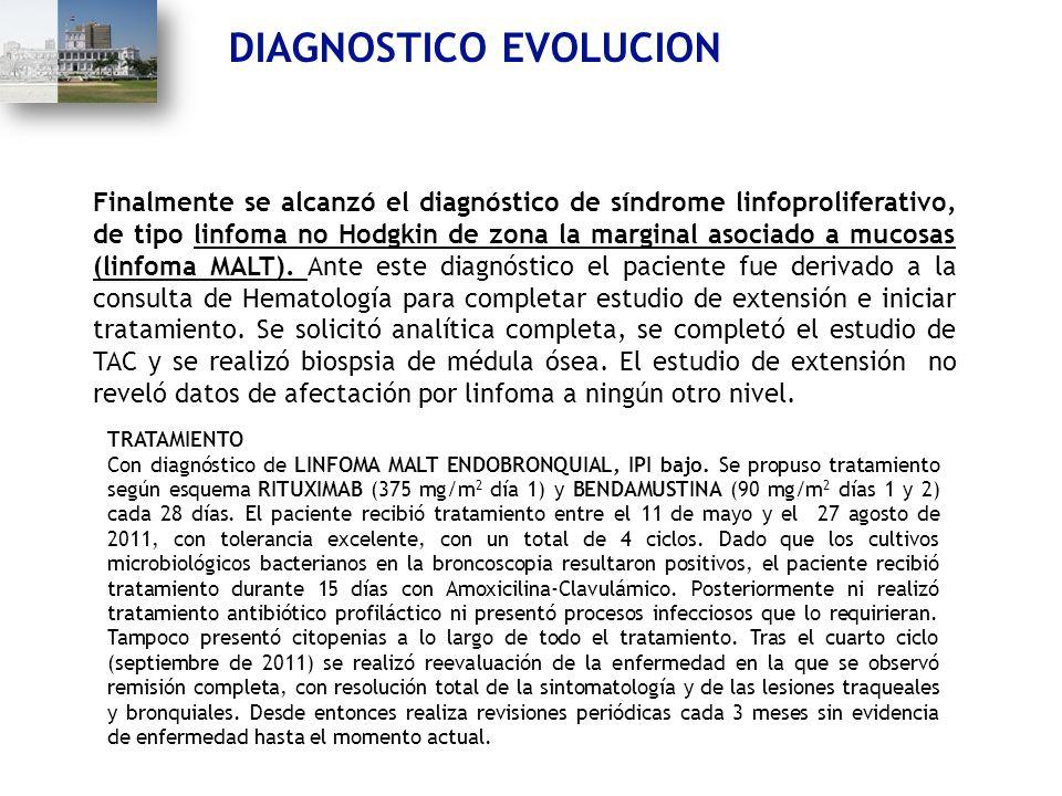 DIAGNOSTICO EVOLUCION Finalmente se alcanzó el diagnóstico de síndrome linfoproliferativo, de tipo linfoma no Hodgkin de zona la marginal asociado a m
